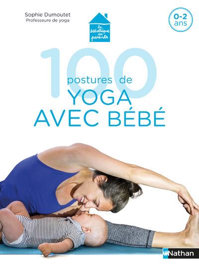 100 postures de yoga avec bébé : 0-2 ans