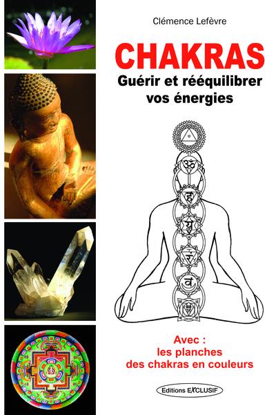 Chakras : guérir et rééquilibrer vos énergies