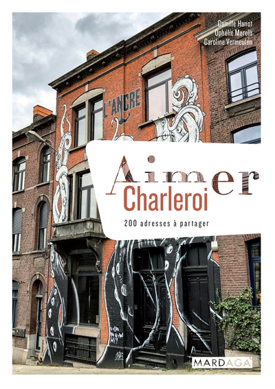 Aimer Charleroi : 200 adresses à partager