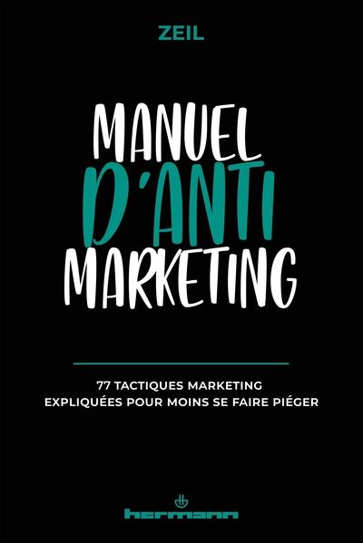 Anti-marketing : 77 tactiques marketing expliquées pour moins se faire piéger