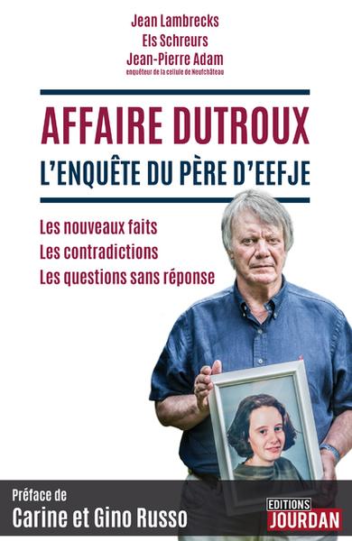 AFFAIRE DUTROUX - L ENQUETE DU PERE D EEFJE  LES NOUVEAUX FAITS