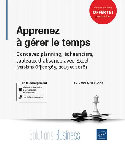 Apprenez à gérer le temps - Concevez planning, échéanciers, tableaux d'absence avec Excel (versions Office 365, 2019 et 2016)
