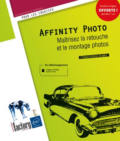 Affinity Photo : maitrisez la retouche et le montage photos