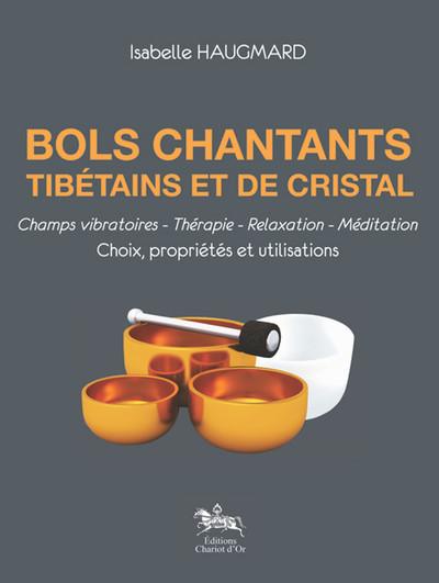 Bols chantants tibétains et de cristal : champs vibratoires, thérapie, relaxation, méditation : choix, propriétés et utilisations