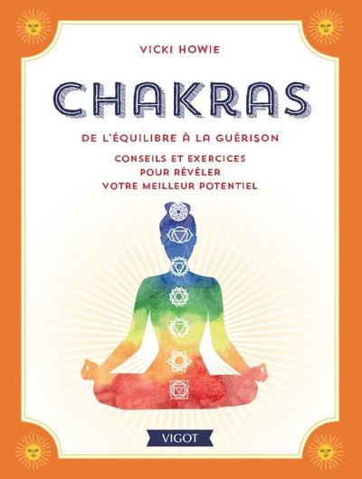 Chakras : de l'équilibre à la guérison : conseils et exercices pour révéler votre meilleur potentiel
