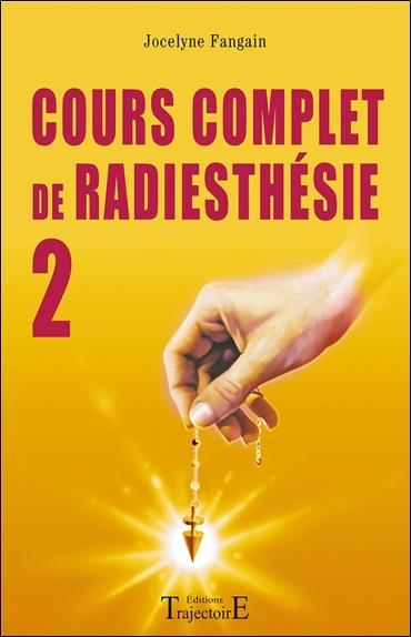Cour complet de radiesthésie. Volume 2, Perfectionnement et nouveaux domaines