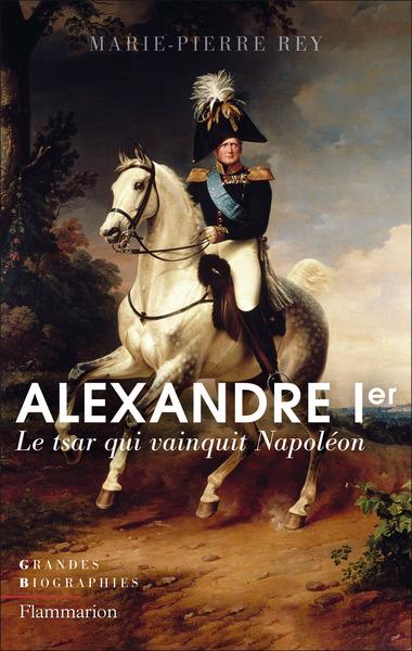 Alexandre Ier : le tsar qui vainquit Napoléon