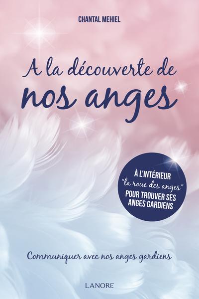 A la découverte de nos anges : communiquer avec nos anges gardiens