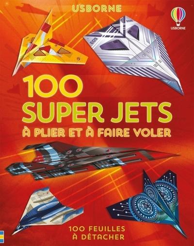 100 super jets en papier à plier et à faire voler : 100 feuilles à détacher
