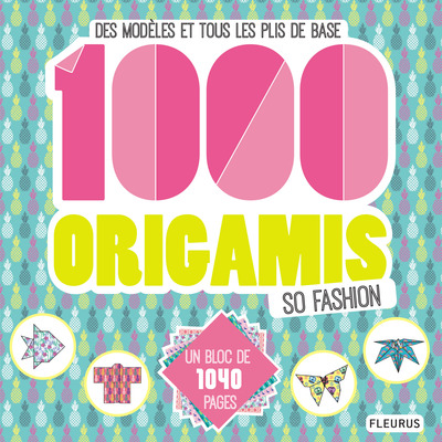 1 000 origamis so fashion. Des modèles et tous les plis de base