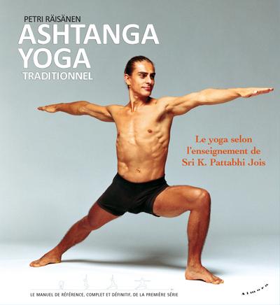 Ashtanga yoga traditionnel : le yoga selon l'enseignement de Sri K. Pattabhi Jois : le manuel de référence, complet et définitif, de la première série