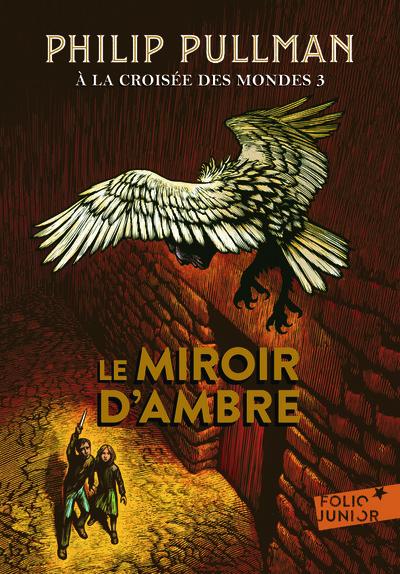 A la croisée des mondes. Volume 3 Le miroir d'ambre