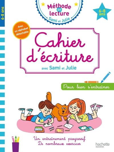 Cahier d'écriture avec Sami et Julie : pour bien s'entraîner : 6-8 ans