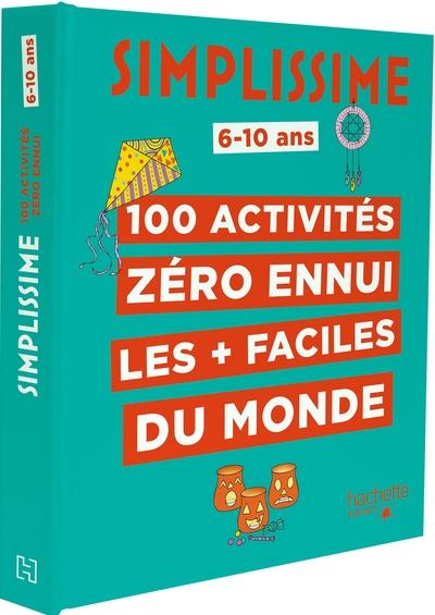 Simplissime : 100 activités zéro ennui les + faciles du monde : 6-10 ans