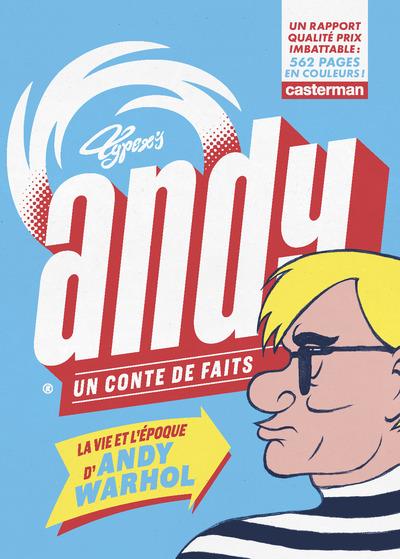 Andy : un conte de faits : la vie et l'époque d'Andy Warhol