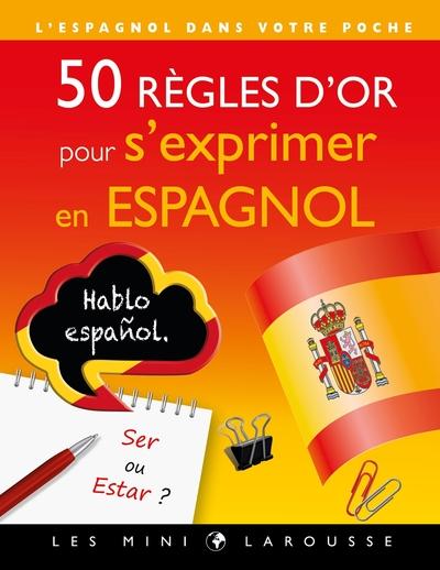 50 règles d'or pour s'exprimer en espagnol : l'espagnol dans votre poche