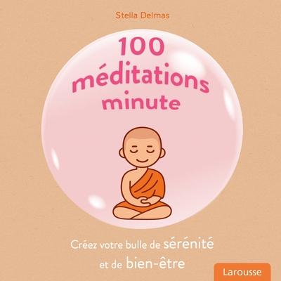 100 méditations minute : créez votre bulle de sérénité et de bien-être