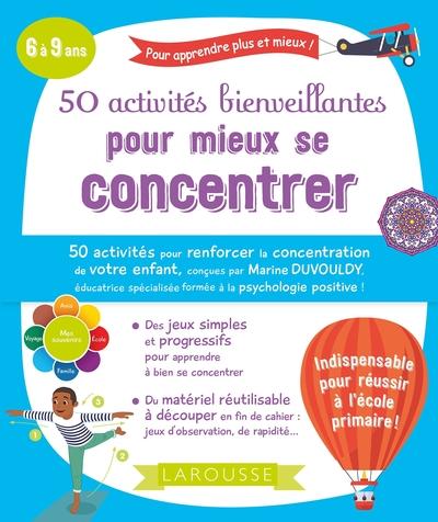50 activités bienveillantes pour mieux se concentrer : 6 à 9 ans
