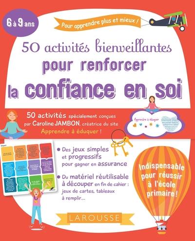 50 activités bienveillantes pour renforcer la confiance en soi : 6 à 9 ans