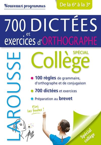 700 dictées et exercices d'orthographe : spécial collège, de la 6e à la 3e : nouveaux programmes