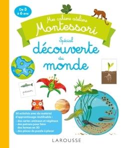 Découverte du monde : mes cahiers ateliers Montessori : de 3 à 6 ans