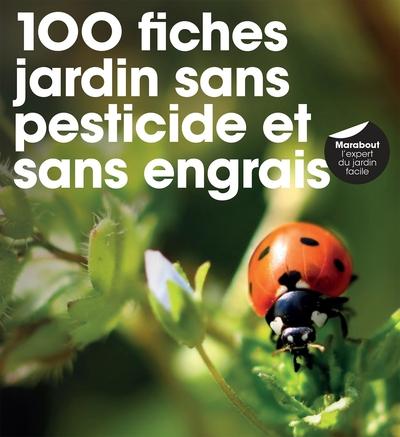 100 fiches pour un jardin sans pesticide, sans herbicide