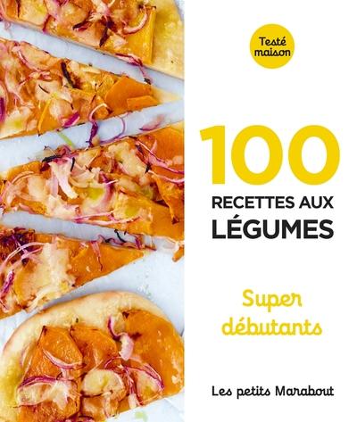 100 recettes aux légumes : super débutants