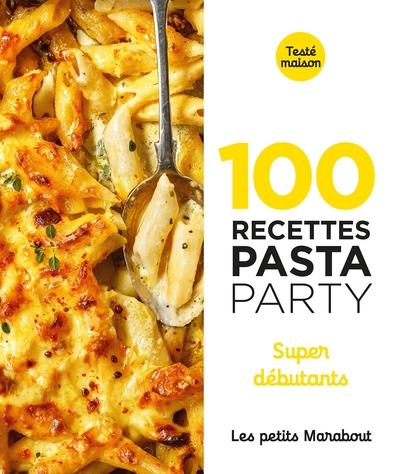 100 recettes pasta party : super débutants