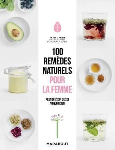100 remèdes naturels pour la femme : prendre soin de soi au quotidien
