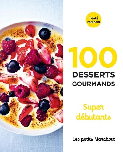 100 desserts gourmands : super débutants