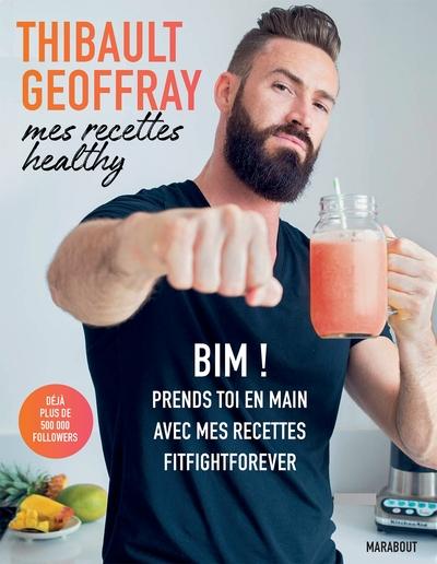 Mes recettes healthy : bim ! : prends-toi en main avec mes recettes fitfightforever