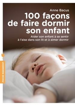 100 façons de faire dormir son enfant : aider son enfant à se sentir à l'aise dans son lit et à aimer dormir