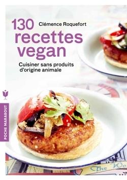 130 recettes vegan : cuisiner sans produits d'origine animale pour concilier santé, équilibre et éthique