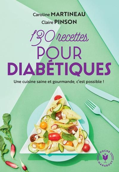 130 recettes pour diabétiques : une cuisine saine et gourmande, c'est possible !