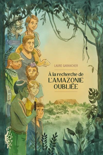 A la recherche de l'Amazonie oubliée