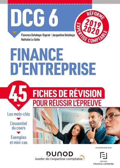 DCG 6, finance d'entreprise : 45 fiches de révision pour réussir l'épreuve : réforme expertise comptable 2019-2020