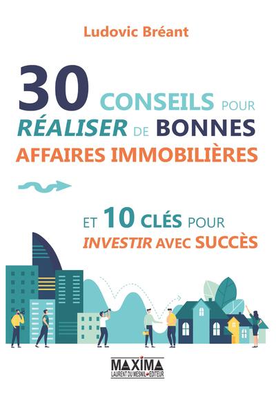 30 conseils pour réaliser de bonnes affaires immobilières et 10 clés pour investir avec succès
