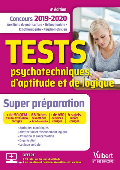 Tests psychotechniques, d'aptitude et de logique : super préparation : concours 2019-2020, auxiliaire de puériculture, orthophoniste, ergothérapeute, psychomotricien