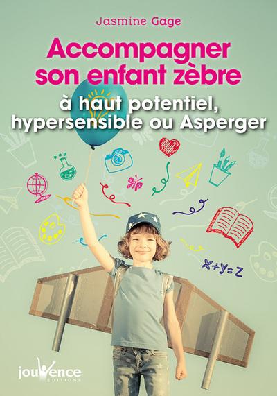 Accompagner son enfant zèbre : à haut potentiel, indigo, hypersensible ou Asperger