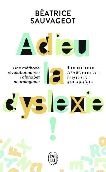 Adieu, la dyslexie ! : une méthode révolutionnaire, l'alphabet neurologique