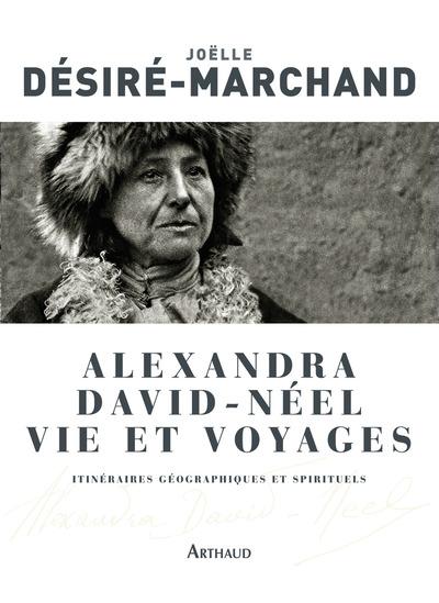 Alexandra David-Néel, vie et voyages : itinéraires géographiques et spirituels