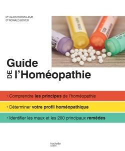Guide familial de l'homéopathie : comprendre les principes de l'homéopathie, déterminer votre profil homéopathique, identifier les maux et les 200 principaux remèdes