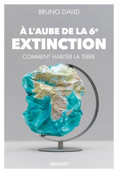 A L´AUBE DE LA 6EME EXTINCTION - COMMENT HABITER LA TERRE