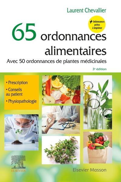 65 ordonnances alimentaires : avec 50 ordonnances de plantes médicinales : prescription, conseils au patient, physiopathologie