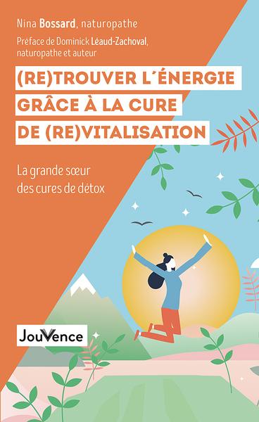 (Re)trouver l'énergie grâce à la cure de (re)vitalisation : la grande soeur des cures de détox