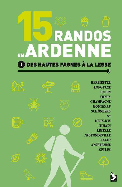 15 randos en Ardenne. Volume 1, Des Hautes Fagnes à la Lesse