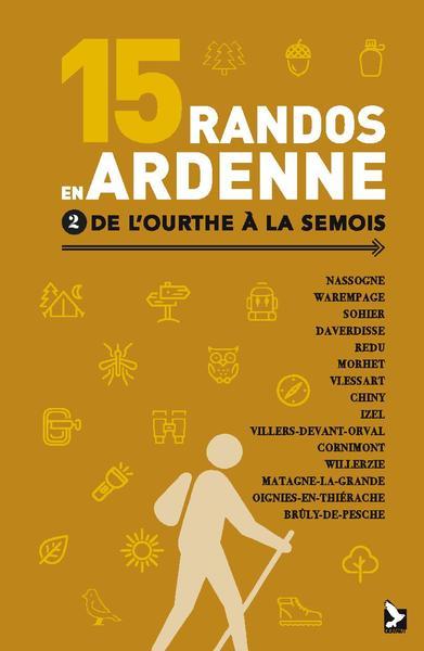 15 randos en Ardenne. Volume 2, De l'Ourthe à la Semois