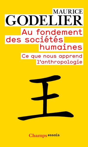 Au fondement des sociétés humaines : ce que nous apprend l'anthropologie