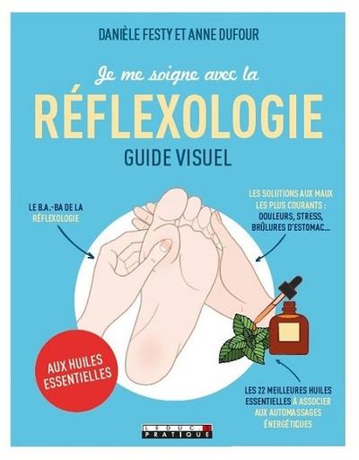 Je me soigne avec la réflexologie : guide visuel