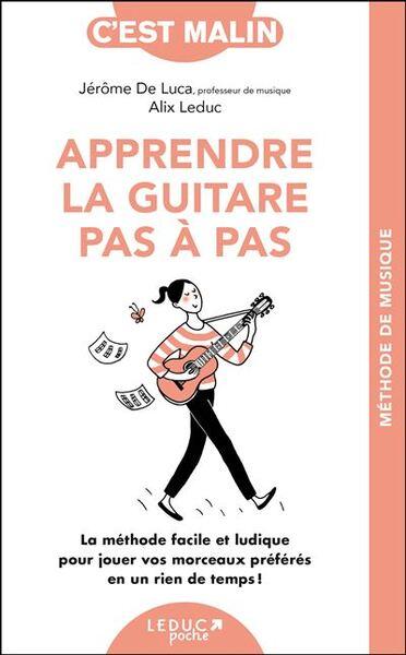 Apprendre la guitare pas à pas : la méthode facile et ludique pour jouer vos morceaux préférés en un rien de temps !